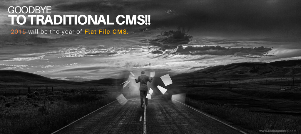 Goodbye to Traditional CMS!! 2015 will be the Year of Flat File CMS..