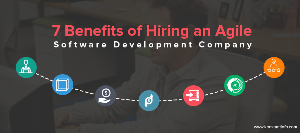 7 Benefits of Hiring an Agile Software Development Company
