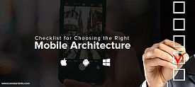 Checklist for Choosing the Right Mobile Architecture