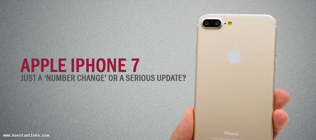 Apple iPhone 7- Just a 'Number Change' or a Serious Update?