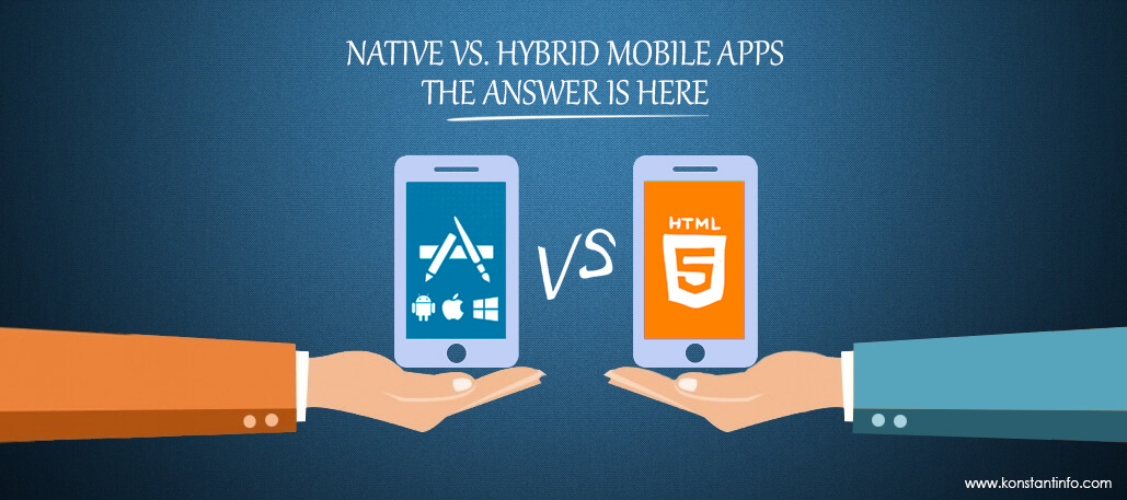 Native Vs. Hybrid Mobile Apps: The Answer is Here