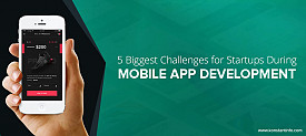 5 Biggest Challenges for Startups During Mobile App Development