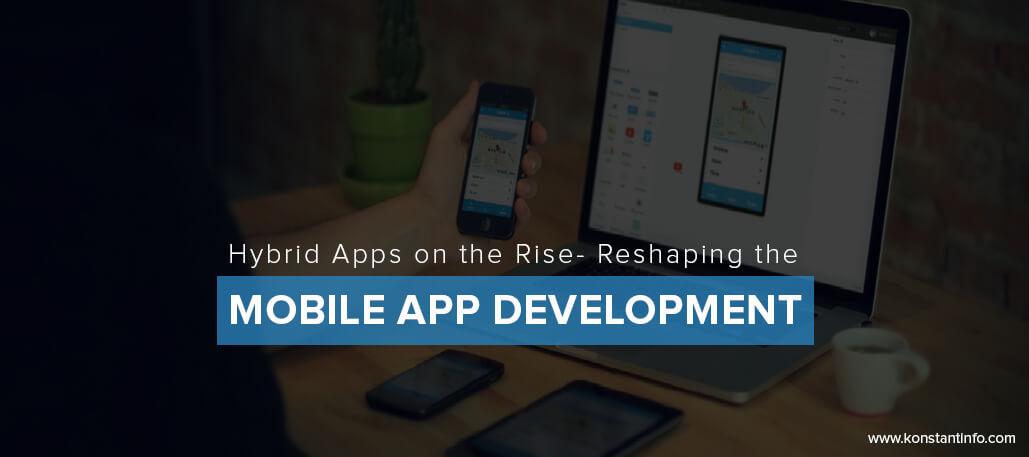 Hybrid Apps on the Rise – Reshaping Mobile App Development
