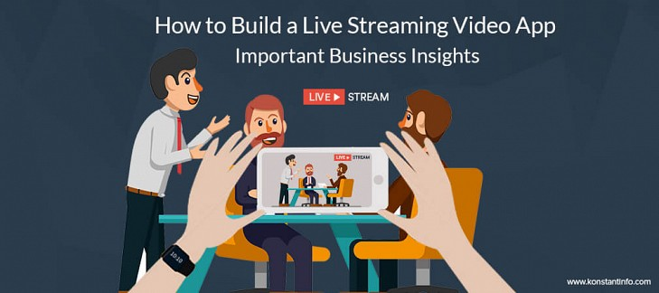 How to Build a Live Streaming Video App – Important Business Insights