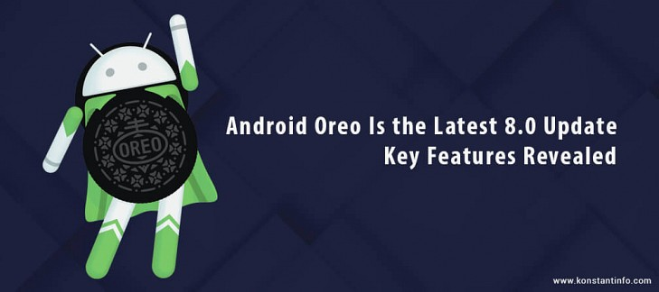 Android Oreo Is the Latest 8.0 Update – Key Features Revealed