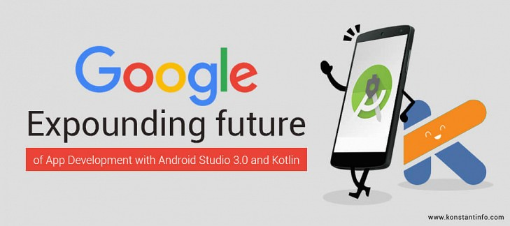 Google expounding future of App Development with Android Studio 3.0 and Kotlin