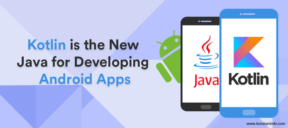 Kotlin is the New Java for Developing Android Apps
