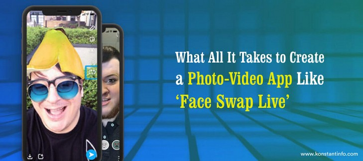 What All It Takes to Create a Photo-Video App Like 'Face Swap Live'