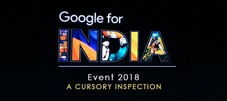 Google for India Event 2018 – A Cursory Inspection