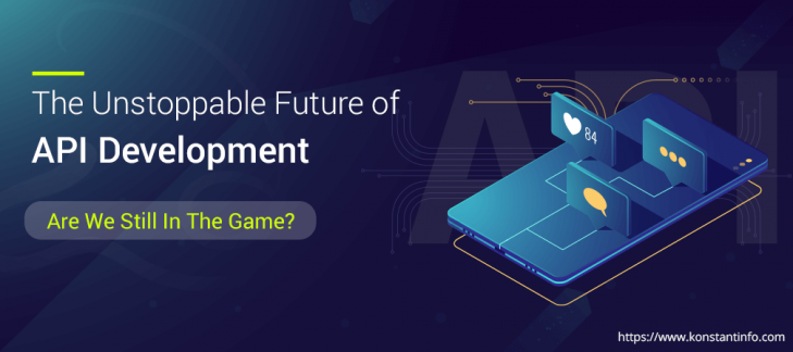 The Unstoppable Future of API Development  – Are We Still In The Game?