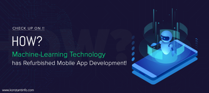 Check Up On How Machine Learning Technology has Refurbished Mobile App Development!