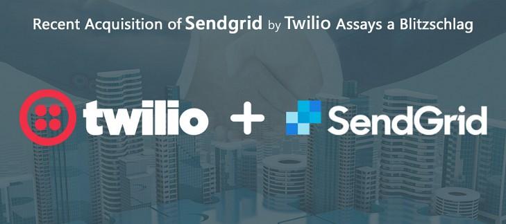 Recent Acquisition of Sendgrid by Twilio Assays a Blitzschlag
