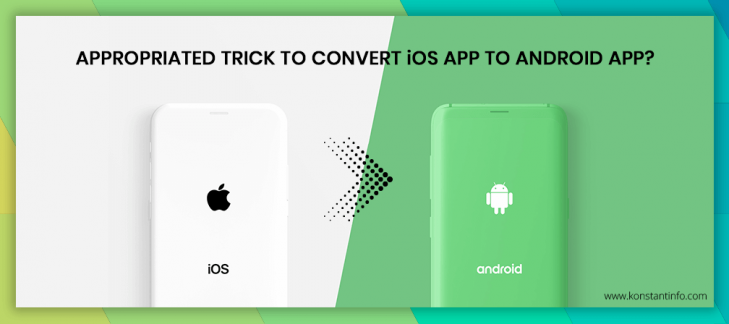 What's the Appropriated Trick to Convert iOS App to Android App?