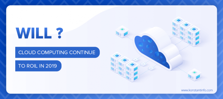 Will Cloud Computing Continue to Roil in 2019?