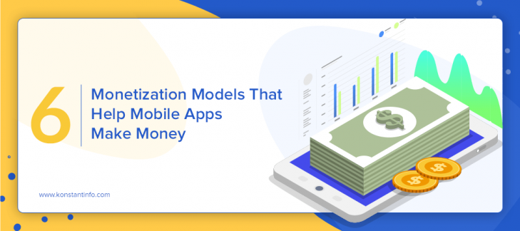 6 App Monetization Models that Help Mobile Apps Make Money