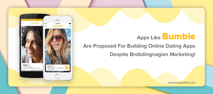 Apps Like Bumble Are Proposed For Building Online Dating Apps Despite Brobdingnagian Marketing!