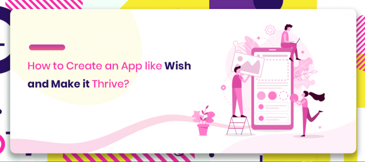 #Marketplace App Basics: How to Create an App like 'Wish' and Make it Thrive?