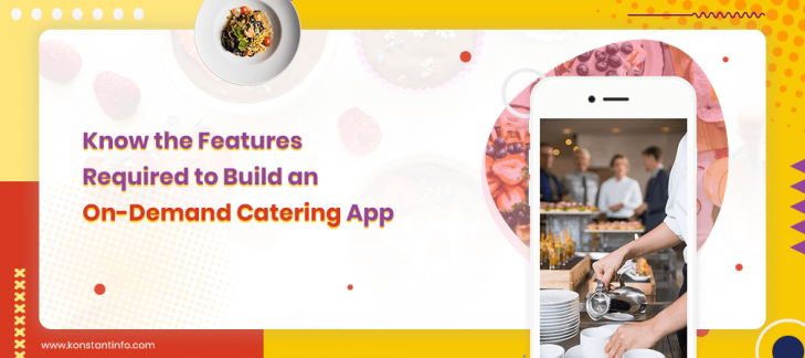 Know the Features Required to Build an On-Demand Catering App