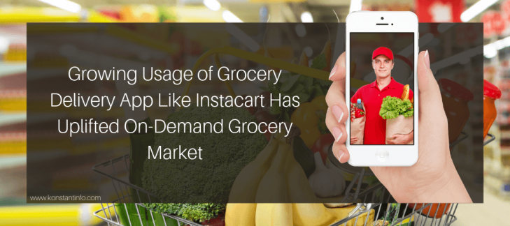 Growing Usage of Grocery Delivery App Like Instacart Has Uplifted On-Demand Grocery Market