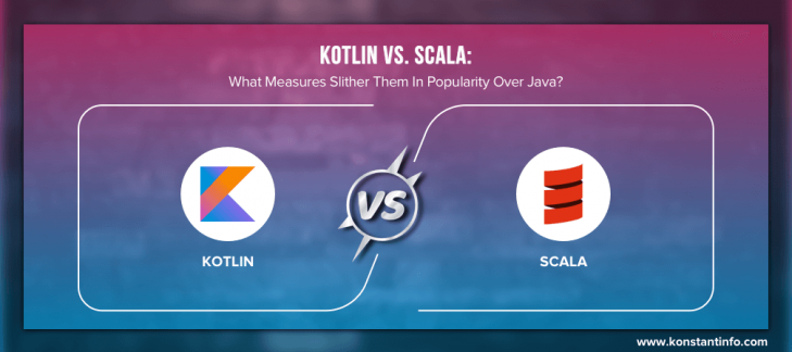 Kotlin vs. Scala: What Measures Slither Them In Popularity Over Java?