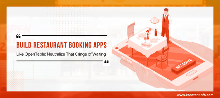 Build Restaurant Booking Apps Like OpenTable: Neutralize That Cringe of Waiting