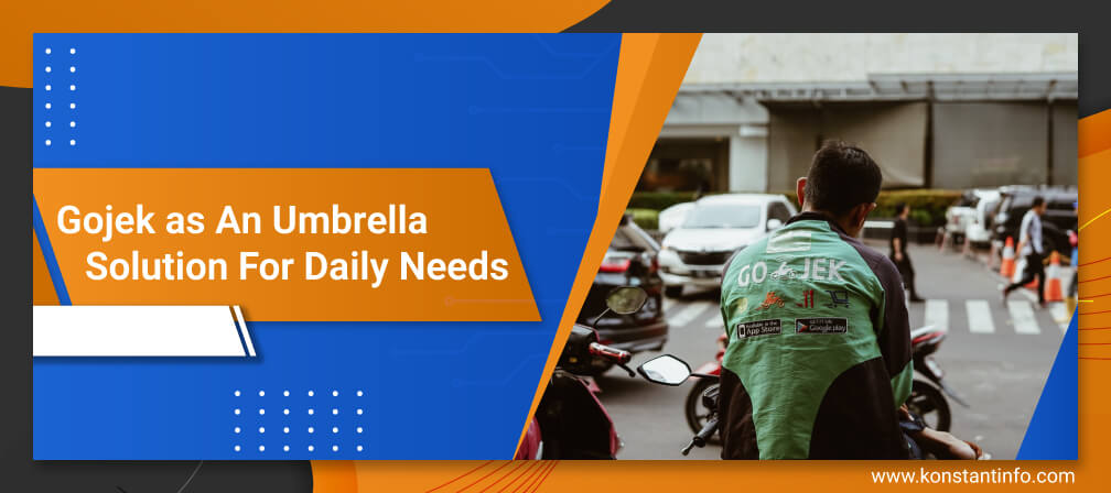Gojek As An Umbrella Solution For Daily Needs Konstantinfo