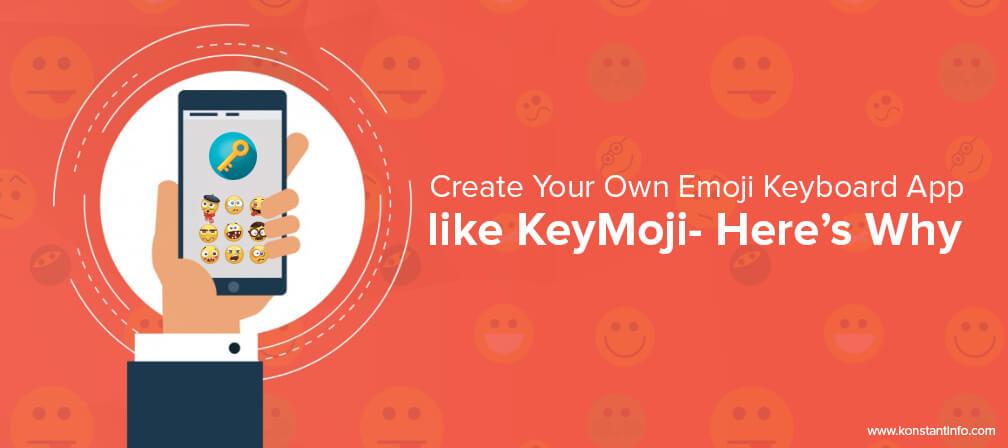 Create Your Own Emoji Keyboard App like KeyMoji- Here's Why