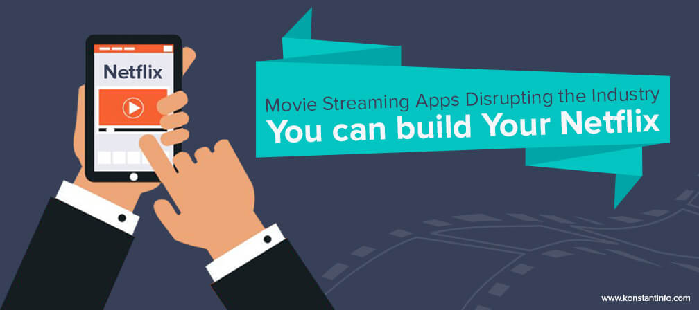 Movie Streaming Apps Disrupting the Industry- You can build Your Netflix