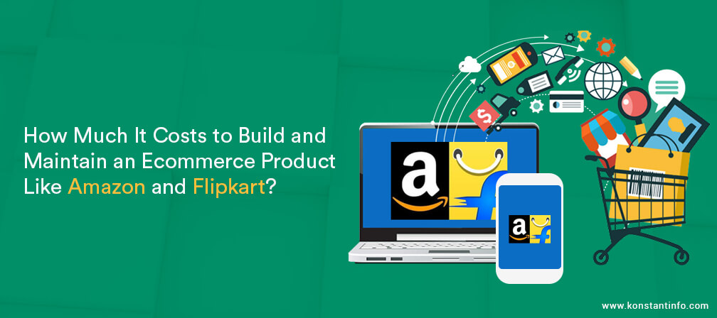 How Much It Costs To Build And Maintain An Ecommerce Product Like Amazon And Flipkart?