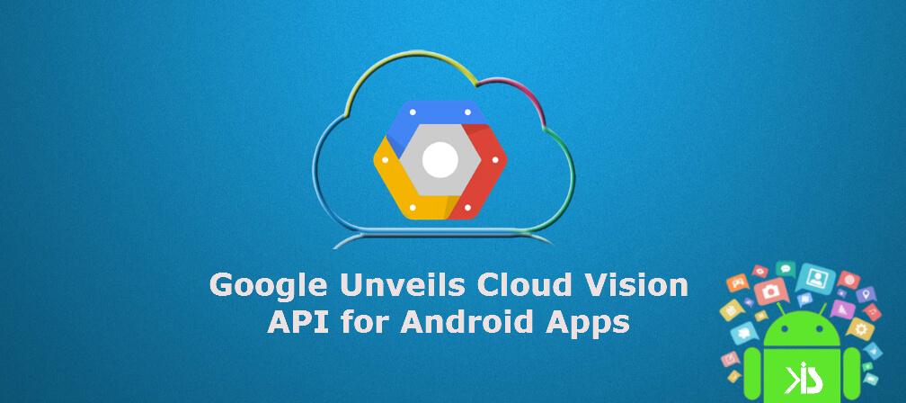 Google Unveils Cloud Vision API for Android Apps - Konstantinfo