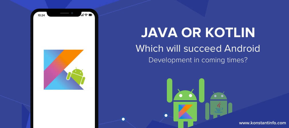 Kotlin vs Java: Which will Succeed Android Development in Coming Times