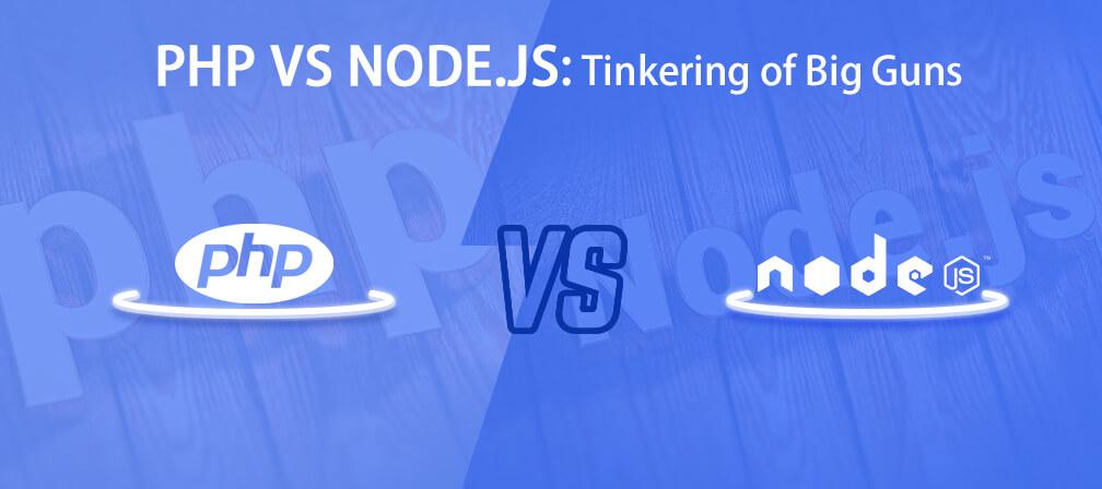 PHP VS NODE JS: Tinkering of Big Guns - Konstantinfo