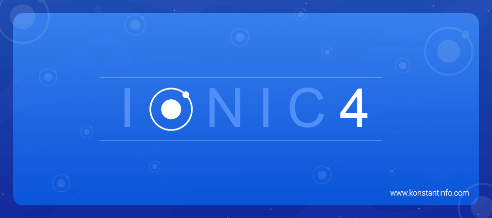 Ionic Framework Version 4 Release Announcement - Konstantinfo