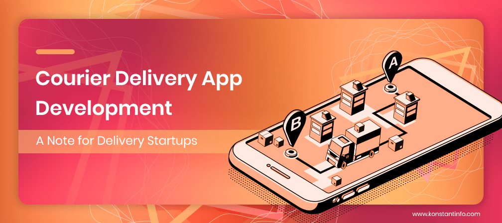 Courier Delivery App Development: A Note for Delivery Startups