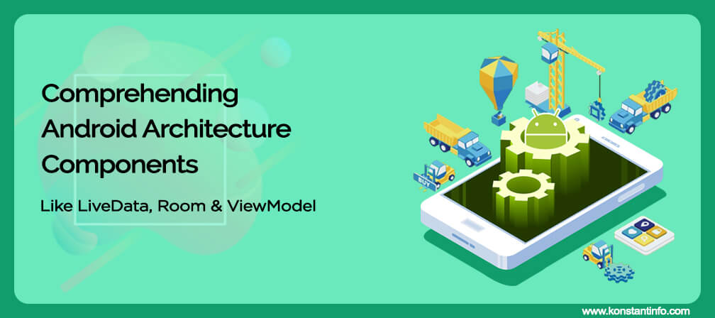 Comprehending Android Architecture Components like LiveData, Room and ViewModel