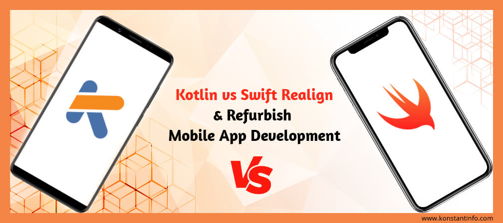 See How Kotlin vs Swift Realign and Refurbish Mobile App Development!