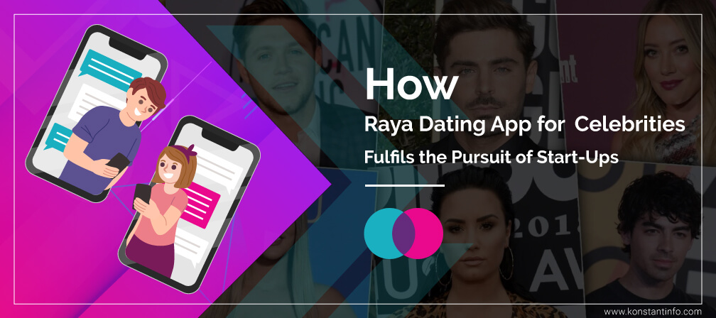 How Raya Dating App for Celebrities Fulfils the Pursuit of Start-Ups?