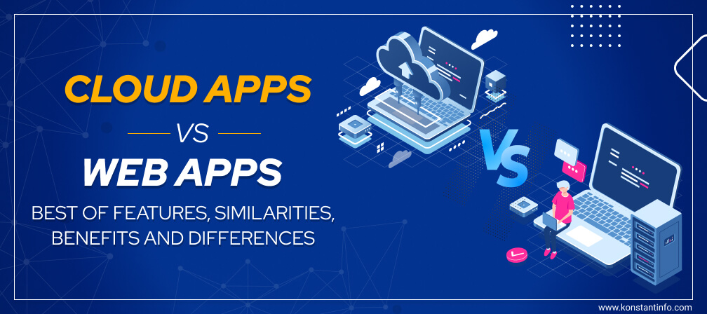 Cloud Apps vs. Web Apps: Best of Features, Similarities, Benefits and Differences
