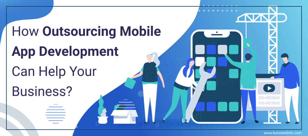 How Outsourcing Mobile App Development Can Help Your Business?